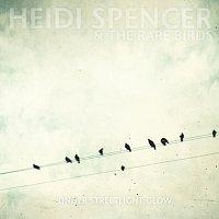 Heidi Spencer And The Rare Birds – Under Streetlight Glow