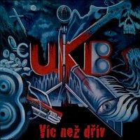 U.K.B. – Víc než dřív
