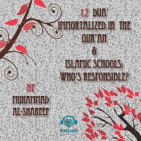 Muhammad al Shareef – 12 Dua' Immortalized in the Qur'an and Islamic Schools: Who's Responsible?