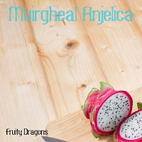 Muirgheal Anjelica – Fruity Dragons