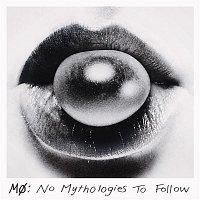 Mo – No Mythologies to Follow