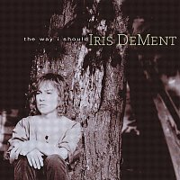 Iris Dement – The Way I Should