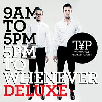 The Young Professionals – 9AM To 5PM - 5PM To Whenever [Deluxe Version]