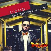 Slomo – Tom Turbo - Du bist so fly