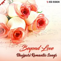 Mahalakshmi Iyer, Udit Narayan, Pamela Jain, Devashish Gupta, Reema, Vinod Rathod – Beyond Love - Bhojpuri Romantic Songs