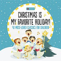 Various Artists.. – Christmas Is My Favorite Holiday (40 Most-Loved Classics for Children)