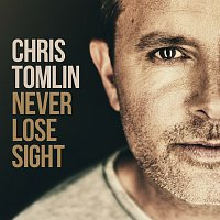 Chris Tomlin – Never Lose Sight