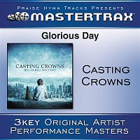 Casting Crowns – Glorious Day (Living He Loved Me)