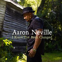 Aaron Neville – I Know I've Been Changed
