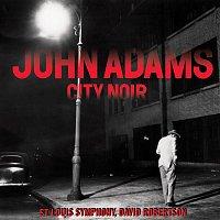 John Adams, St. Louis Symphony, David Robertson – City Noir