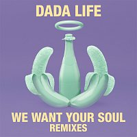 Dada Life – We Want Your Soul [Remixes]