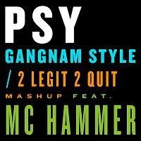 Psy, M.C. Hammer – Gangnam Style / 2 Legit 2 Quit Mashup