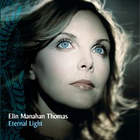 Elin Manahan Thomas – Eternal Light