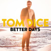 Tom Dice – Better Days