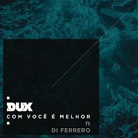 DUX, Di Ferrero – Com Voce é Melhor