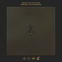 Rend Collective – CHOOSE TO WORSHIP