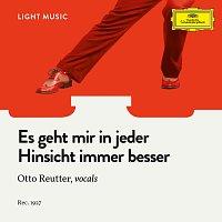 Otto Reutter, Ensemble – Es geht mir in jeder Hinsicht immer besser