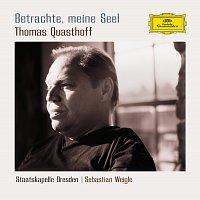 Thomas Quasthoff, Staatskapelle Dresden, Sebastian Weigle – Betrachte, meine Seel