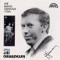 Jiří Grossmann – Své banjo odhazuji v dál