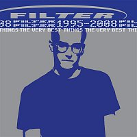 Filter – The Very Best Things [1995-2008]