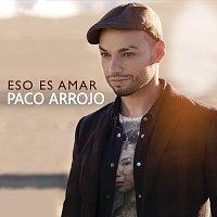 Paco Arrojo – Eso Es Amar
