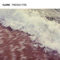 Claire – Friendly Fire
