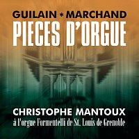 Christophe Mantoux – Guilain - Marchand: Pieces d'orgue