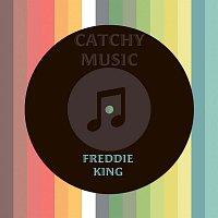 Freddie King – Catchy Music