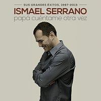 Ismael Serrano – Papá Cuéntame Otra Vez [Sus Grandes Éxitos 1997-2013]