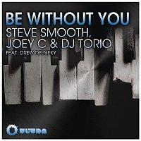 Steve Smooth, Joey C, DJ Torio, Drew Delneky – Be Without You