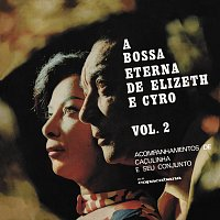 Elizeth Cardoso, Cyro Monteiro – A Bossa Eterna De Elizeth E Cyro [Vol. 2]