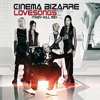 Cinema Bizarre – Lovesongs (They Kill Me)