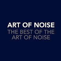 Art Of Noise – The Best Of The Art Of Noise