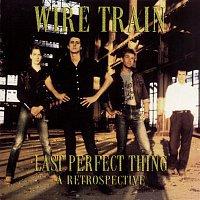 Wire Train – Last Perfect Thing: A Retrospective