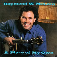 Raymond W. McLain – A Place Of My Own