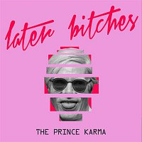 The Prince Karma – Later Bitches