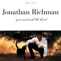 Jonathan Richman – You Must Ask The Heart