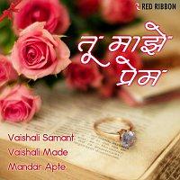 Vaishali Made, Vaishali Samant, Mandar Apte, Sangeeta Chitale – Tu Maze Prem - Marathi Love Songs