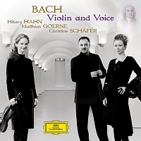 Hilary Hahn, Matthias Goerne, Christine Schafer, Munchener Kammerorchester – Bach - Violin and Voice