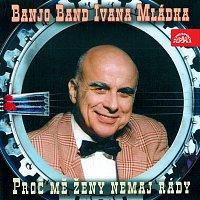 Banjo Band Ivana Mládka – Proč mě ženy nemaj rády