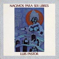 Luis Pastor – La musica de la libertad. Nacimos para ser libres