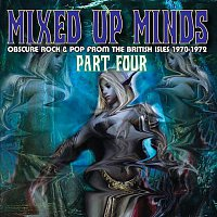 Různí interpreti – Mixed Up Minds-Part 4: Obscure Rock & Pop From The British Isles 1970-1972