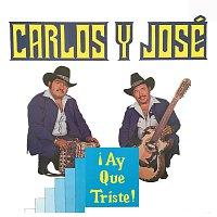 Carlos Y José – ?Ay Que Triste!