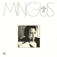 Charles Mingus – Me, Myself An Eye