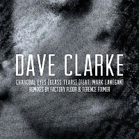 Dave Clarke – Charcoal Eyes (Glass Tears) [feat. Mark Lanegan] [Remixes]