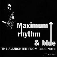 Různí interpreti – Maximum Rhythm & Blue: The Allnighter From Blue Note