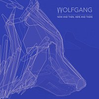 Wolf Gang – Now and Then, Here and There