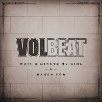 Volbeat – Wait A Minute My Girl / Dagen For
