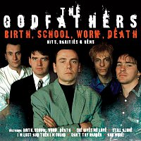 The Godfathers – Birth, School, Work, Death: Hits, Rarities & Gems