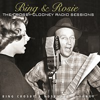 Bing Crosby – Bing & Rosie: The Crosby - Clooney Radio Sessions